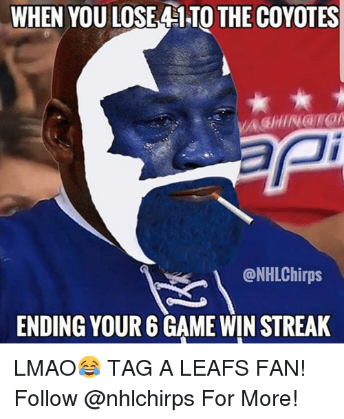 Lmao, Memes, and Game: WHEN YOU LOSE 41TO THE COYOTES  @NHLChirps  ENDING YOUR 6 GAME WIN STREAK LMAO😂 TAG A LEAFS FAN! Follow @nhlchirps For More!
