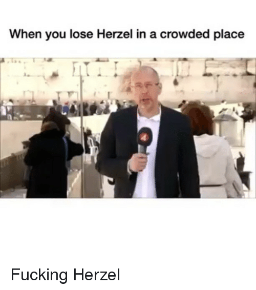 Fucking, Funny, and You: When you lose Herzel in a crowded place Fucking Herzel