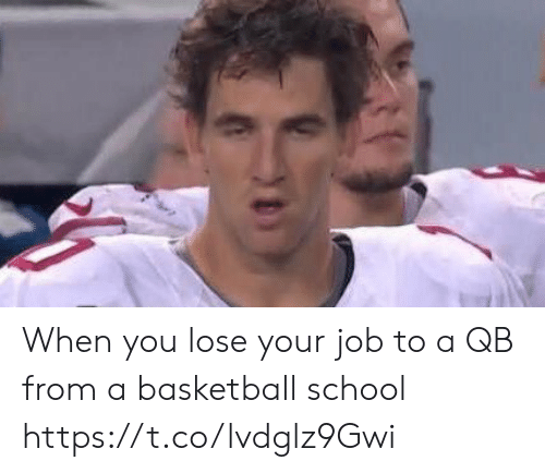 Basketball: When you lose your job to a QB from a basketball school https://t.co/lvdglz9Gwi