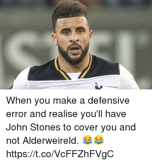 Soccer, John Stones, and Make A: When you make a defensive error and realise you'll have John Stones to cover you and not Alderweireld. 😂😂 https://t.co/VcFFZhFVgC