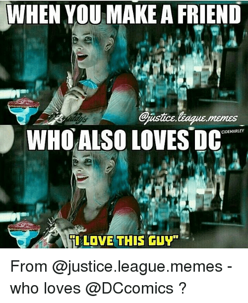 "Memes, Justice, and 🤖: WHEN YOU MAKE AFRIEND  Gnastce league  WHO ALSO LOVES DC  CIDEHXRLEY  Til LOVE THIS GUY"" From @justice.league.memes - who loves @DCcomics ?"