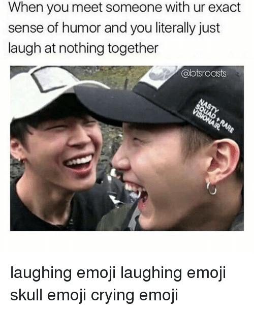 When You Meet Someone With Ur Exact Sense Of Humor And You Literally Just Laugh At Nothing Together Roasts Laughing Emoji Laughing Emoji Skull Emoji Crying Emoji Meme On Ballmemes Com