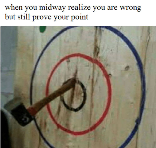 You Are Wrong: when you midway realize you are wrong  but still prove your point
