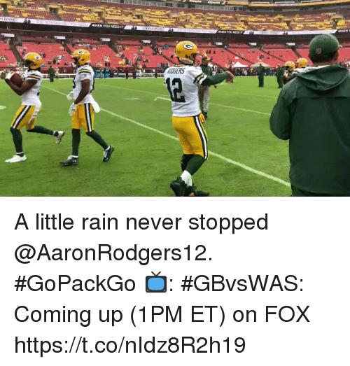 Memes, Rain, and Never: WHEN YOU NEED IT  WHEN  WHEN YOU NEED IT A little rain never stopped @AaronRodgers12. #GoPackGo  📺: #GBvsWAS: Coming up (1PM ET) on FOX https://t.co/nIdz8R2h19