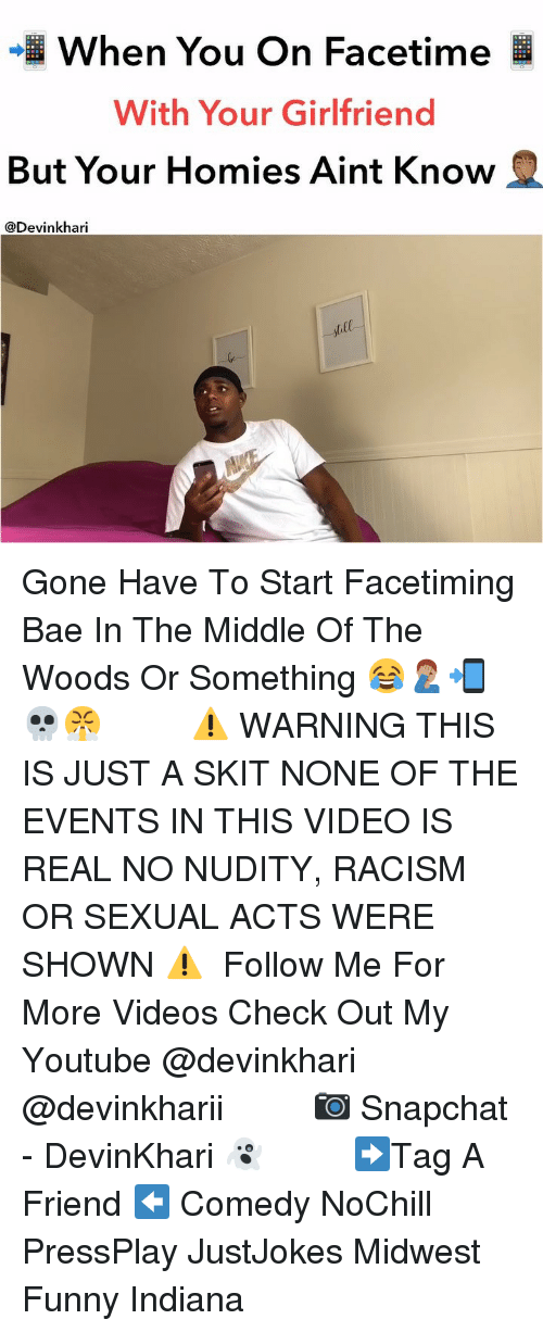 my youtube: When You On Facetime  With Your Girlfriend  But Your Homies Aint Know  @Devinkhari  all Gone Have To Start Facetiming Bae In The Middle Of The Woods Or Something 😂🤦🏽♂️📲💀😤 ━━━━━━━ ⚠️ WARNING THIS IS JUST A SKIT NONE OF THE EVENTS IN THIS VIDEO IS REAL NO NUDITY, RACISM OR SEXUAL ACTS WERE SHOWN ⚠️ ━━━━━━━ Follow Me For More Videos Check Out My Youtube @devinkhari @devinkharii ━━━━━━━ 📷 Snapchat - DevinKhari 👻 ━━━━━━━ ➡️Tag A Friend ⬅️ Comedy NoChill PressPlay JustJokes Midwest Funny Indiana