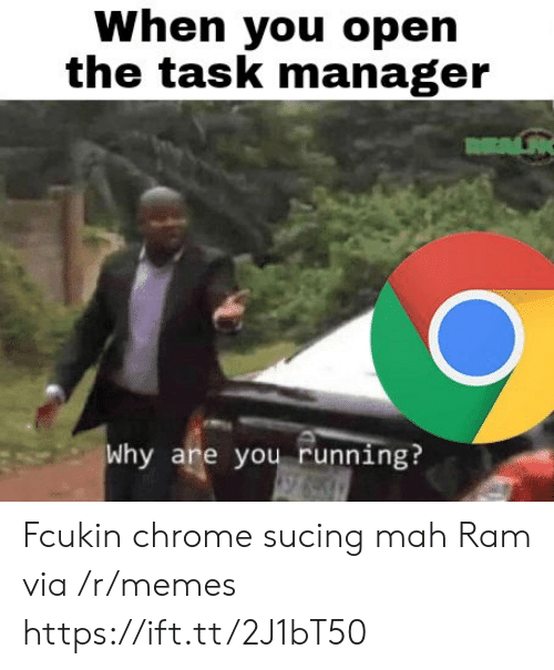 Chrome, Memes, and Running: When you open  the task manager  Why are you running? Fcukin chrome sucing mah Ram via /r/memes https://ift.tt/2J1bT50