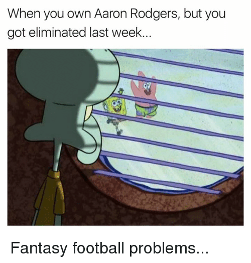 Fantasy football: When you own Aaron Rodgers, but you  got eliminated last week. Fantasy football problems...
