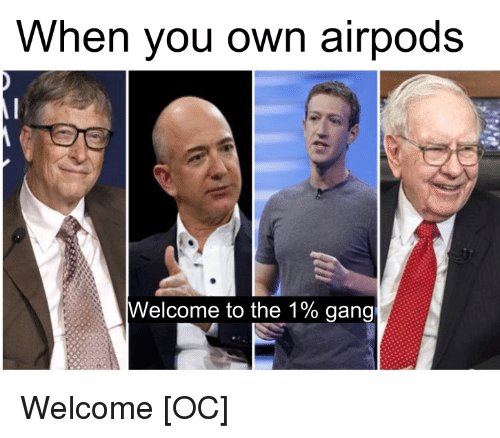 When You Own Airpods Elcome to the 1% Gang   Reddit Meme on