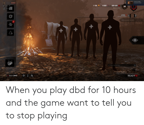 to-tell-you: When you play dbd for 10 hours and the game want to tell you to stop playing