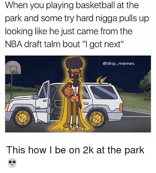 "Nba Draft: When you playing basketball at the  park and some try hard nigga pulls up  looking like he just came from the  NBA draft talm bout ""I got next""  @drip memes This how I be on 2k at the park 💀"