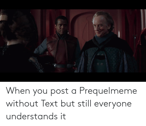 but still: When you post a Prequelmeme without Text but still everyone understands it