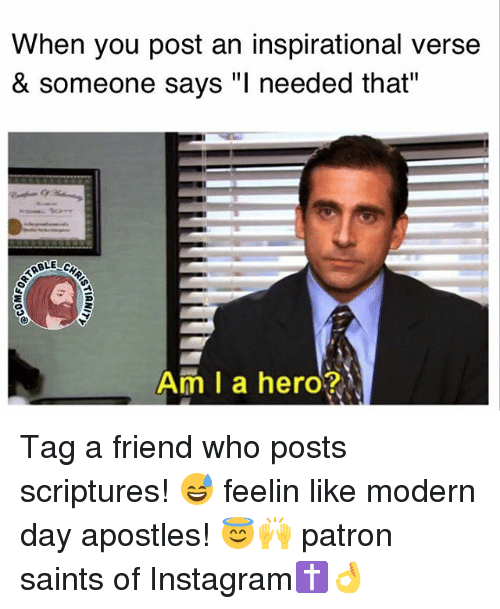 """Apostles: When you post an inspirational verse  & someone says """"l needed that""""  ABLE  Am I a hero? Tag a friend who posts scriptures! 😅 feelin like modern day apostles! 😇🙌 patron saints of Instagram✝👌"""