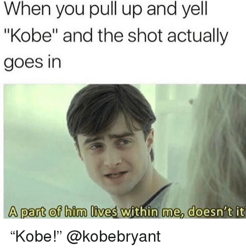 """Funny, Kobe, and Him: When you pull up and yell  """"Kobe"""" and the shot actually  goes in  A part of him lives  s within me, doesn't it """"Kobe!"""" @kobebryant"""