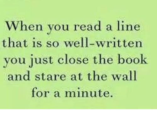 Memes, 🤖, and The Wall: When you read a line  that is so well-written  you just close the book  and stare at the wall  for a minute.