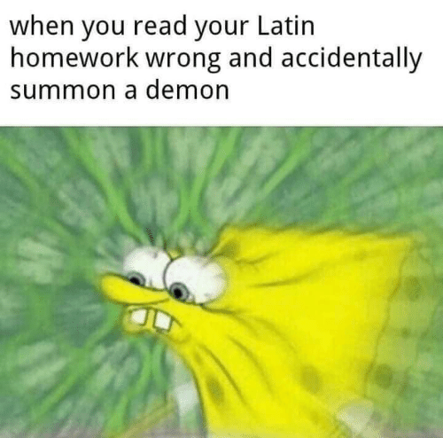 Homework, Latin, and Demon: when you read your Latin  homework wrong and accidentally  summon a demon