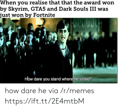 How Dare He: When you realise that that the award won  by Skyrim, GTA5 and Dark Souls III was  just won by Fortnite  How dare you stand where he stood? how dare he via /r/memes https://ift.tt/2E4mtbM