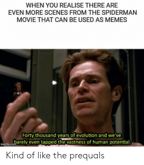 Memes, Evolution, and Movie: WHEN YOU REALISE THERE ARE  EVEN MORE SCENES FROM THE SPIDERMAN  MOVIE THAT CAN BE USED AS MEMES  Forty thousand years of evolution and we've  imofin cobarely even tapped the vastness of human potential Kind of like the prequals