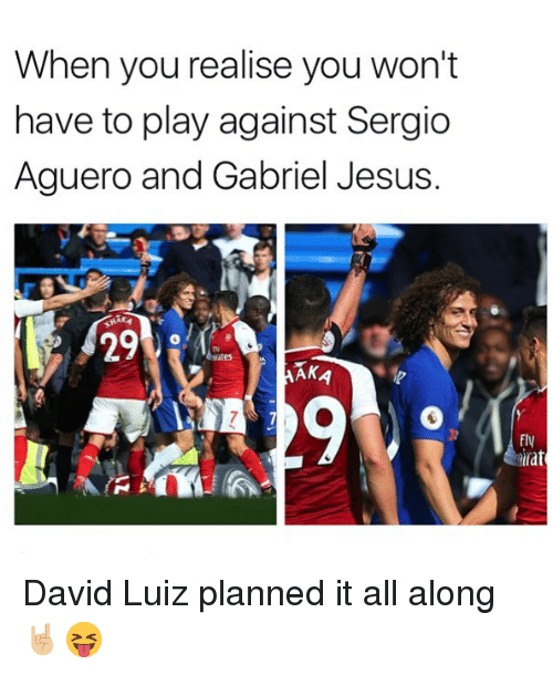Jesus, Memes, and David Luiz: When you realise you won't  have to play against Sergio  Aguero and Gabriel Jesus.  29  ne  Fly  tirat David Luiz planned it all along 🤘🏼😝