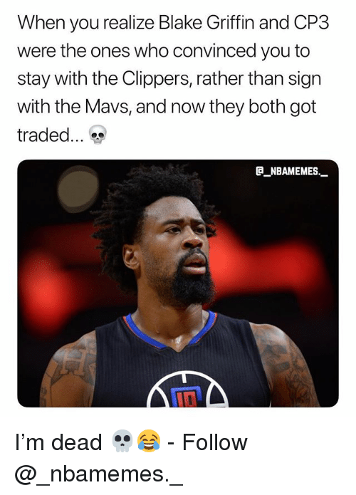 Blake Griffin, Memes, and Clippers: When you realize Blake Griffin and CP3  were the ones who convinced you to  stay with the Clippers, rather than sign  with the Mavs, and now they both got  traded  @_ABAMEMEs.一 I'm dead 💀😂 - Follow @_nbamemes._