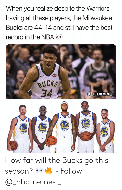 Memes, Milwaukee Bucks, and Nba: When you realize despite the Warriors  having all these players, the Milwaukee  Bucks are 44-14 and still have the best  record in the NBA  BUCK  34.  Q NBAMEMES  35  23  ARR  30  ARRI  ARR How far will the Bucks go this season? 👀🔥 - Follow @_nbamemes._