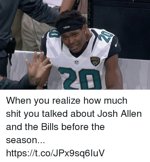 Football, Nfl, and Shit: When you realize how much shit you talked about Josh Allen and the Bills before the season... https://t.co/JPx9sq6IuV