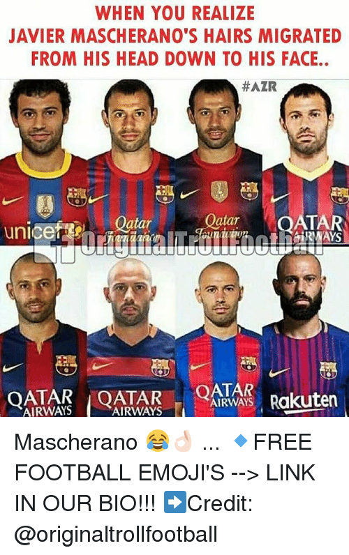atar: WHEN YOU REALIZE  JAVIER MASCHERANO'S HAIRS MIGRATED  FROM HIS HEAD DOWN TO HIS FACE..  #AZR  Oatar  atar  ATAR  unicet  AIRWAYS Rakuten  AIRWAYS  AIRWAYS Mascherano 😂👌🏻 ... 🔹FREE FOOTBALL EMOJI'S --> LINK IN OUR BIO!!! ➡️Credit: @originaltrollfootball