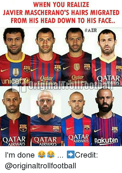 atar: WHEN YOU REALIZE  JAVIER MASCHERANO'S HAIRS MIGRATED  FROM HIS HEAD DOWN TO HIS FACE..  #AZR  Oatar  atar  ATAR  unicet  AIRWAYS Rakuten  AIRWAYS  AIRWAYS I'm done 😂😂 ... ➡️Credit: @originaltrollfootball