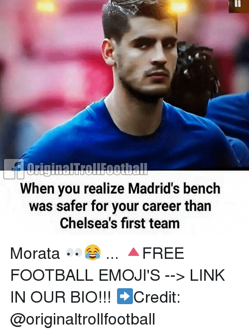 Football, Memes, and Emojis: When you realize Madrid's bench  was safer for your career than  Chelsea's first team Morata 👀😂 ... 🔺FREE FOOTBALL EMOJI'S --> LINK IN OUR BIO!!! ➡️Credit: @originaltrollfootball