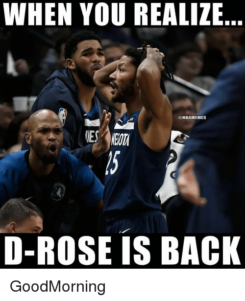 d rose: WHEN YOU REALIZE  @NBAMEMES  D-ROSE IS BACK GoodMorning