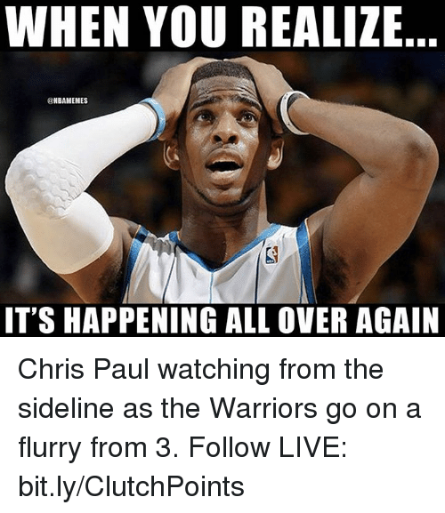 Chris Paul, Nba, and Live: WHEN YOU REALIZE  @NBAMEMES  IT'S HAPPENING ALL OVER AGAIN Chris Paul watching from the sideline as the Warriors go on a flurry from 3.  Follow LIVE: bit.ly/ClutchPoints