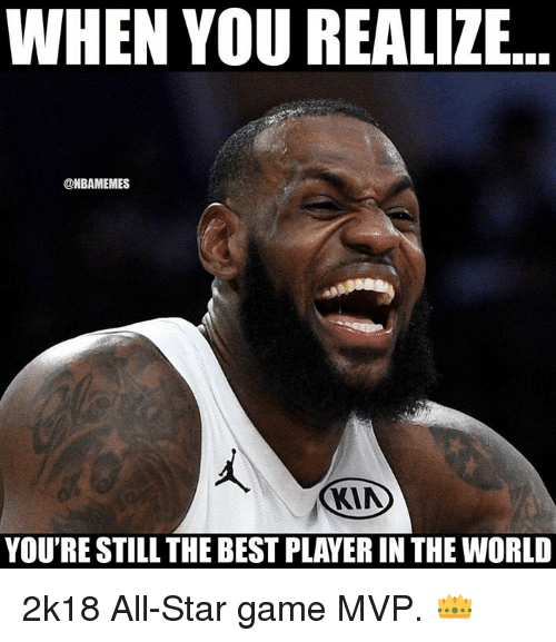 All Star Game: WHEN YOU REALIZE  @NBAMEMES  KIA  YOU'RE STILL THE BEST PLAYER IN THE WORLD 2k18 All-Star game MVP. 👑