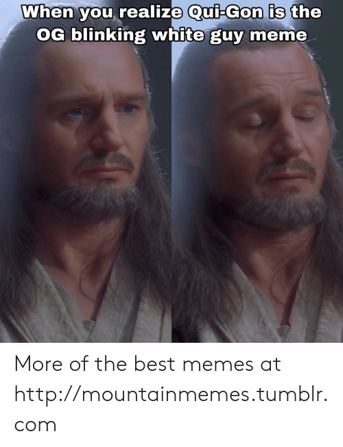 when you realize: When you realize Qui-Gon is the  OG blinking white guy meme More of the best memes at http://mountainmemes.tumblr.com