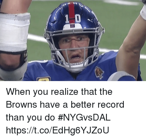 Sports, Browns, and Record: When you realize that the Browns have a better record than you do #NYGvsDAL https://t.co/EdHg6YJZoU