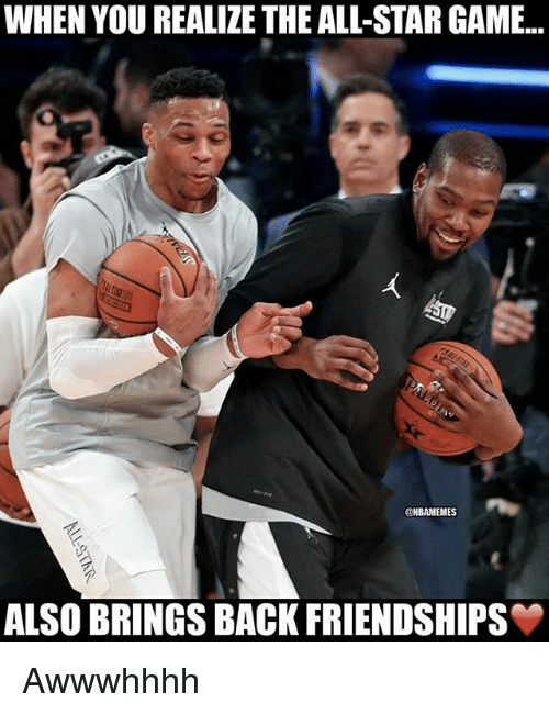 All Star Game: WHEN YOU REALIZE THE ALL-STAR GAME.  @NBAMEMES  ALSO BRINGS BACK FRIENDSHIPS Awwwhhhh