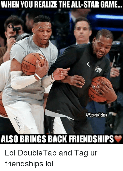 All Star Game: WHEN YOU REALIZE THE ALL-STAR GAME..  @Sports Jokes  ALSO BRINGS BACK FRIENDSHIPS Lol DoubleTap and Tag ur friendships lol