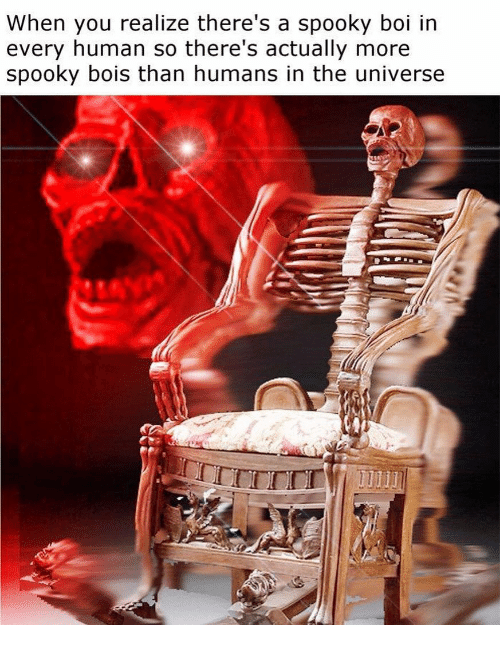 Dank Memes, Spooky, and Boi: When you realize there's a spooky boi in  every human so there's actually more  spooky bois than humans in the universe