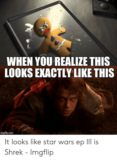 Shrek, Star Wars, and Star: WHEN YOU REALIZE THIS  LOOKS EXACTLY LIKE THIS  imgflip.com It looks like star wars ep III is Shrek - Imgflip