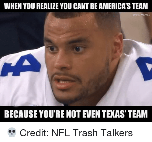 Memes, Nfl, and Trash: WHEN YOU REALIZE YOU CANT BE AMERICA'S TEAM  @NFL MEMES  BECAUSE YOU'RE NOT EVEN TEXAS' TEAM 💀  Credit:  NFL Trash Talkers