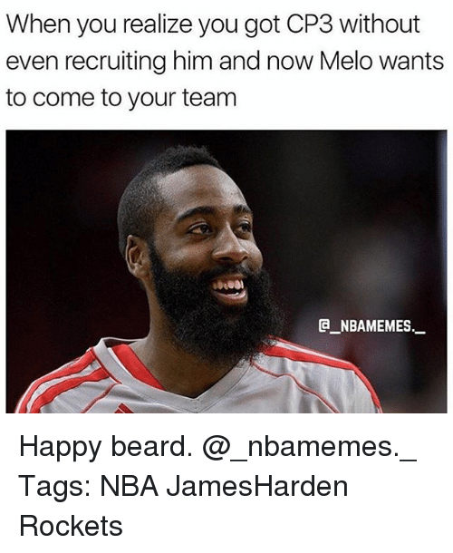 Beard, Memes, and Nba: When you realize you got CP3 without  even recruiting him and now Melo wants  to come to your team  C NBAMEMES._ Happy beard. @_nbamemes._ Tags: NBA JamesHarden Rockets