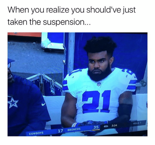 Dallas Cowboys, Nfl, and Taken: When you realize you should've just  taken the suspension.  4th &7  35 4th 3:34  17 BRONCOS  COWBOYS