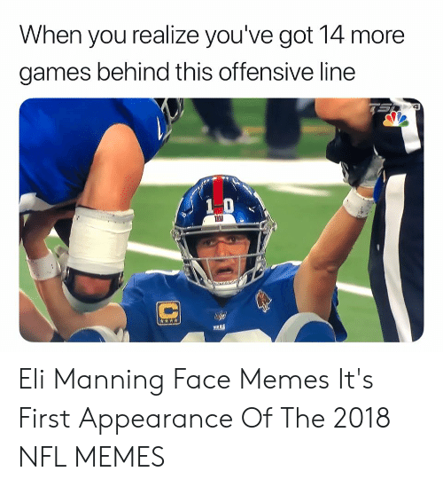 2018 Nfl Memes: When you realize you've got 14 more  games behind this offensive line  1 0  www Eli Manning Face Memes It's First Appearance Of The 2018 NFL MEMES