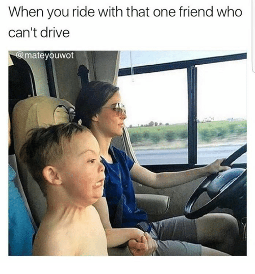 Drived: When you ride with that one friend who  can't drive  ateyouwot