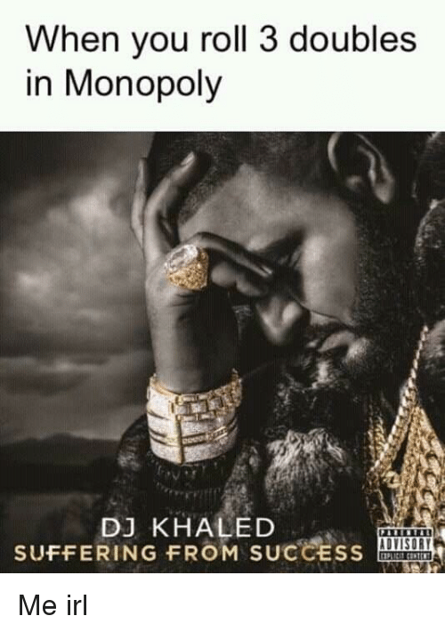 DJ Khaled, Monopoly, and Khaled: When you roll 3 doubles  in Monopoly  DJ KHALED  SUFFERING FROM SucCEss Me irl