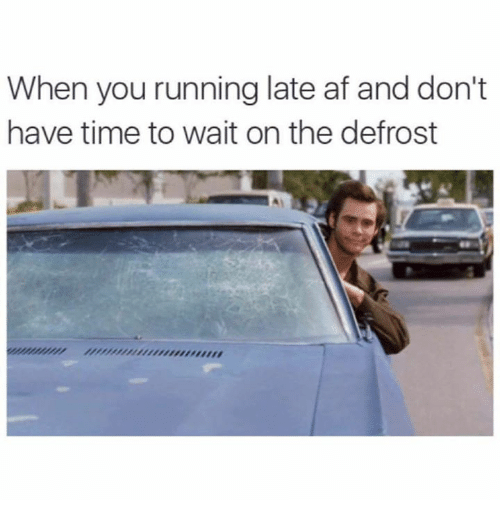 Dank, 🤖, and Afs: When you running late af and don't  have time to wait on the defrost