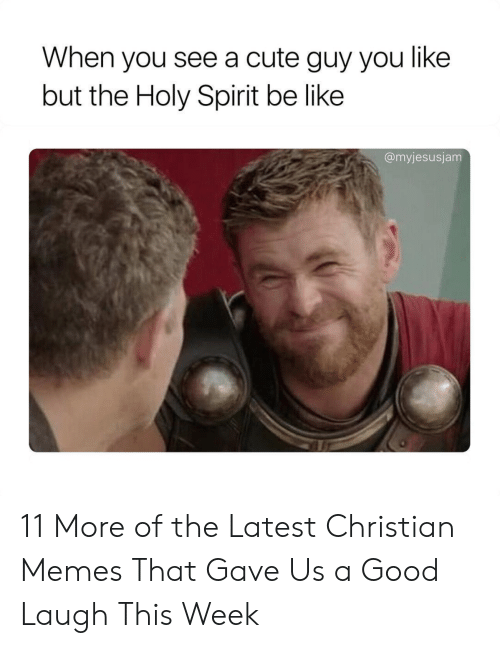Be Like, Cute, and Memes: When you see a cute guy you like  but the Holy Spirit be like  @myjesusjam 11 More of the Latest Christian Memes That Gave Us a Good Laugh This Week