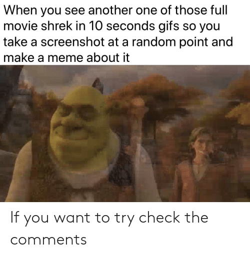 Another One, Meme, and Shrek: When you see another one of those full  movie shrek in 10 seconds gifs so you  take a screenshot at a random point and  make a meme about it If you want to try check the comments