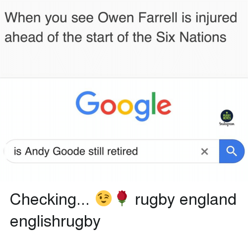 Retired: When you see Owen Farrell is injured  ahead of the start of the Six Nations  Google.  RUGBY  HEMES  Instagram  is Andy Goode still retired Checking... 😉🌹 rugby england englishrugby