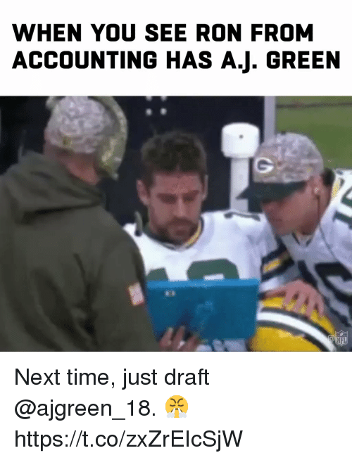 Memes, Nfl, and Time: WHEN YOU SEE RON FROM  ACCOUNTING HAS A.J. GREEN  NFL Next time, just draft @ajgreen_18. 😤 https://t.co/zxZrEIcSjW
