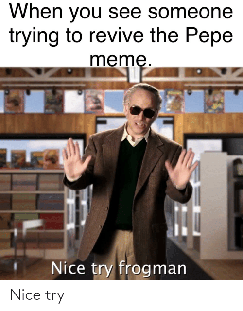 Pepe Meme: When you see someone  trying to revive the Pepe  memę.  Nice try frogman Nice try