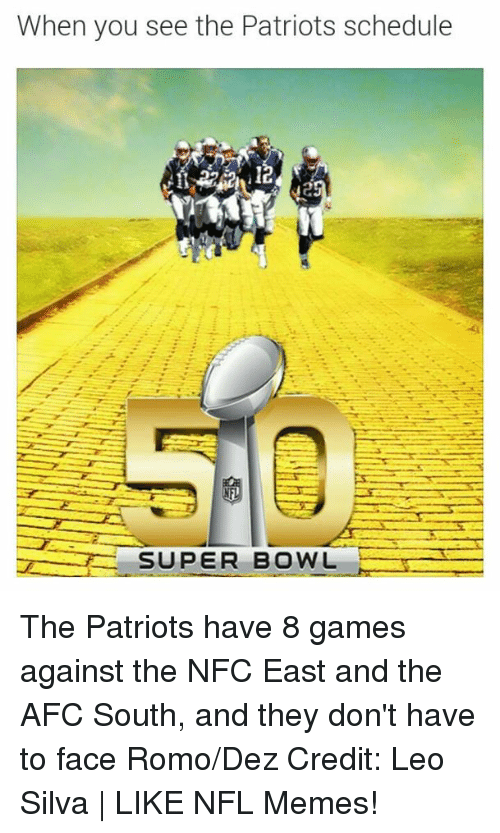 Memes, Nfl, and Patriotic: When you see the Patriots schedule  SUPER BOWL The Patriots have 8 games against the NFC East and the AFC South, and they don't have to face Romo/Dez Credit: Leo Silva | LIKE NFL Memes!